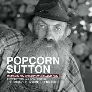 Popcorn Sutton The Making and Marketing of a Hillbilly